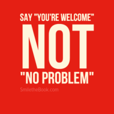 Say-Youre-Welcome-not-no-problem-300x300.png